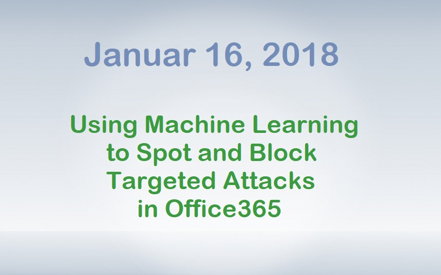 Using Machine Learning to Spot and Block Targeted Attacks in Office365